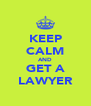 KEEP CALM AND GET A LAWYER - Personalised Poster A4 size