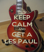 KEEP CALM AND GET A LES PAUL  - Personalised Poster A4 size