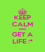 KEEP CALM AND GET A LIFE :* - Personalised Poster A4 size