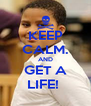KEEP CALM. AND GET A LIFE!  - Personalised Poster A4 size