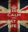 KEEP CALM AND GET A LIFE :) - Personalised Poster A4 size