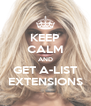 KEEP CALM AND GET A-LIST EXTENSIONS - Personalised Poster A4 size