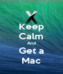 Keep Calm And Get a Mac - Personalised Poster A4 size