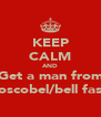 KEEP CALM AND Get a man from Boscobel/bell fast  - Personalised Poster A4 size