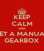 KEEP CALM AND GET A MANUAL GEARBOX - Personalised Poster A4 size