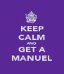 KEEP CALM AND GET A MANUEL - Personalised Poster A4 size