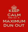 KEEP CALM AND GET A MAXIMUM DUN OUT - Personalised Poster A4 size