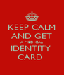 KEEP CALM AND GET A MEDICAL IDENTITY  CARD  - Personalised Poster A4 size