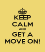 KEEP CALM AND GET A MOVE ON! - Personalised Poster A4 size