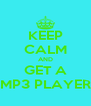 KEEP CALM AND GET A MP3 PLAYER - Personalised Poster A4 size