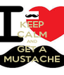 KEEP CALM AND GET A MUSTACHE - Personalised Poster A4 size