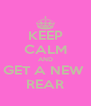 KEEP CALM AND GET A NEW  REAR - Personalised Poster A4 size