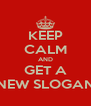 KEEP CALM AND GET A NEW SLOGAN - Personalised Poster A4 size