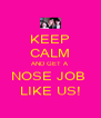 KEEP CALM AND GET A  NOSE JOB  LIKE US! - Personalised Poster A4 size