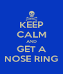 KEEP CALM AND GET A NOSE RING - Personalised Poster A4 size