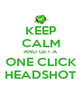 KEEP CALM AND GET A ONE CLICK HEADSHOT - Personalised Poster A4 size