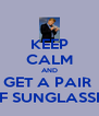 KEEP CALM AND GET A PAIR  OF SUNGLASSES - Personalised Poster A4 size
