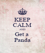 KEEP CALM AND Get a  Panda - Personalised Poster A4 size