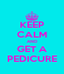 KEEP CALM AND GET A PEDICURE - Personalised Poster A4 size