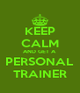 KEEP CALM AND GET A PERSONAL TRAINER - Personalised Poster A4 size
