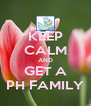 KEEP CALM AND GET A PH FAMILY - Personalised Poster A4 size
