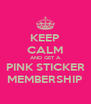 KEEP CALM AND GET A PINK STICKER MEMBERSHIP - Personalised Poster A4 size