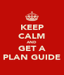 KEEP CALM AND GET A PLAN GUIDE - Personalised Poster A4 size