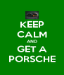 KEEP CALM AND GET A PORSCHE - Personalised Poster A4 size