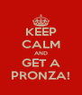 KEEP CALM AND GET A PRONZA! - Personalised Poster A4 size