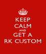 KEEP CALM AND GET A RK CUSTOM - Personalised Poster A4 size