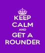 KEEP CALM AND GET A ROUNDER - Personalised Poster A4 size