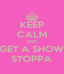 KEEP CALM AND GET A SHOW STOPPA - Personalised Poster A4 size