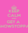 KEEP CALM AND GET A  SHOWSTOPPA - Personalised Poster A4 size