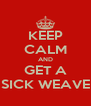 KEEP CALM AND GET A SICK WEAVE - Personalised Poster A4 size
