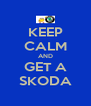 KEEP CALM AND GET A SKODA - Personalised Poster A4 size