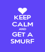 KEEP CALM AND GET A SMURF - Personalised Poster A4 size
