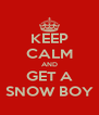 KEEP CALM AND GET A SNOW BOY - Personalised Poster A4 size
