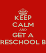 KEEP CALM AND GET A SPANISH PRESCHOOL BOYFRIEND - Personalised Poster A4 size