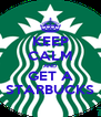 KEEP CALM AND GET A STARBUCKS - Personalised Poster A4 size
