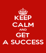 KEEP CALM AND GET A SUCCESS - Personalised Poster A4 size