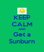 KEEP CALM AND Get a Sunburn - Personalised Poster A4 size