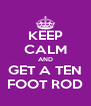 KEEP CALM AND GET A TEN FOOT ROD - Personalised Poster A4 size