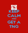 KEEP CALM AND GET A TNG - Personalised Poster A4 size