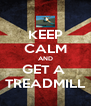 KEEP CALM AND GET A  TREADMILL - Personalised Poster A4 size