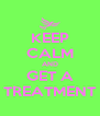 KEEP CALM AND GET A TREATMENT - Personalised Poster A4 size