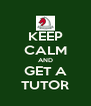 KEEP CALM AND GET A TUTOR - Personalised Poster A4 size