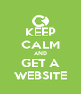 KEEP CALM AND GET A WEBSITE - Personalised Poster A4 size