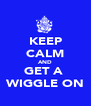 KEEP CALM AND GET A  WIGGLE ON - Personalised Poster A4 size
