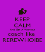 KEEP CALM And Get A Workout coach like  REREWHOIBE - Personalised Poster A4 size
