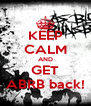 KEEP CALM AND GET ABRB back! - Personalised Poster A4 size